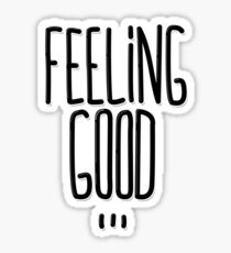 Feeling Good ... Sticker