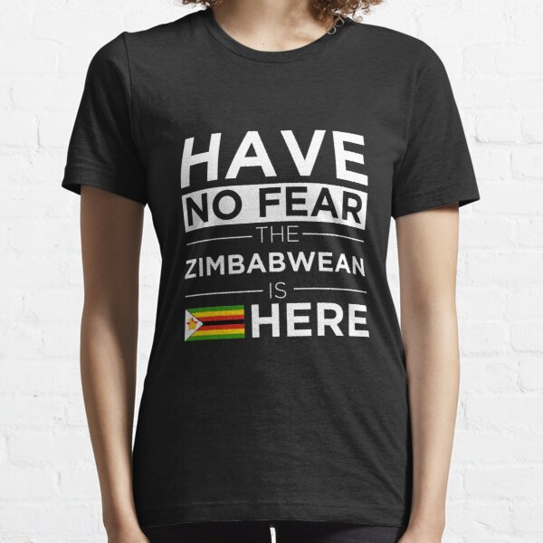 Have No Fear The Zimbabwean is here Pride Proud Zimbabwe Essential T-Shirt