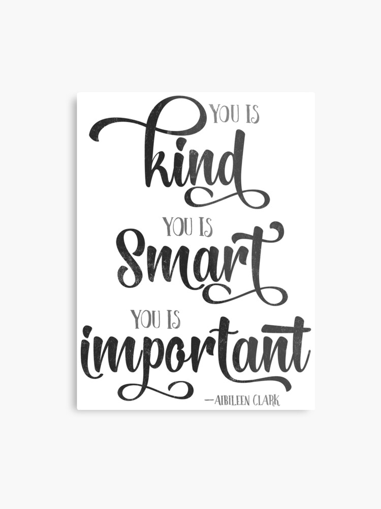 You Is Kind You Is Strong You Is Important Quote Metal Print By