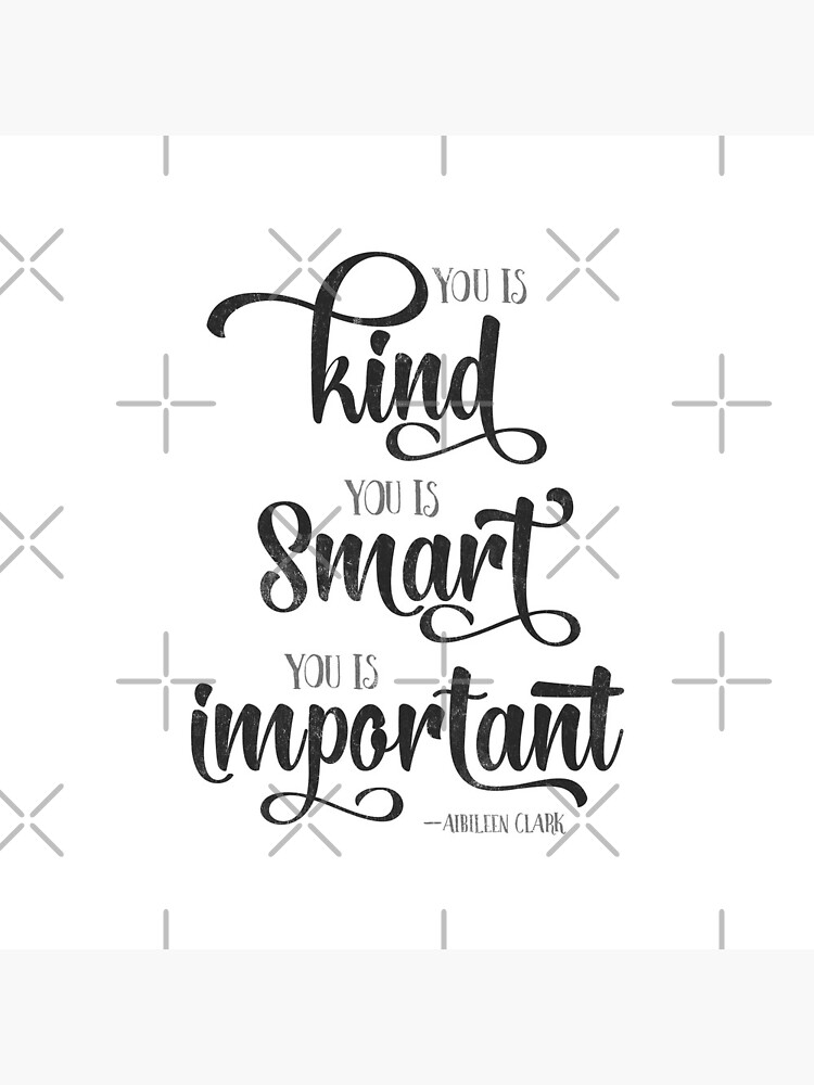 You is Kind, You is Strong, You is Important Quote by Kelsorian