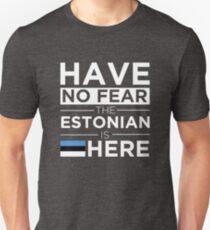 Have No Fear The Estonian is here Pride Proud Estonia Unisex T-Shirt