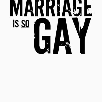 Marriage is so GAY by Cueromozo