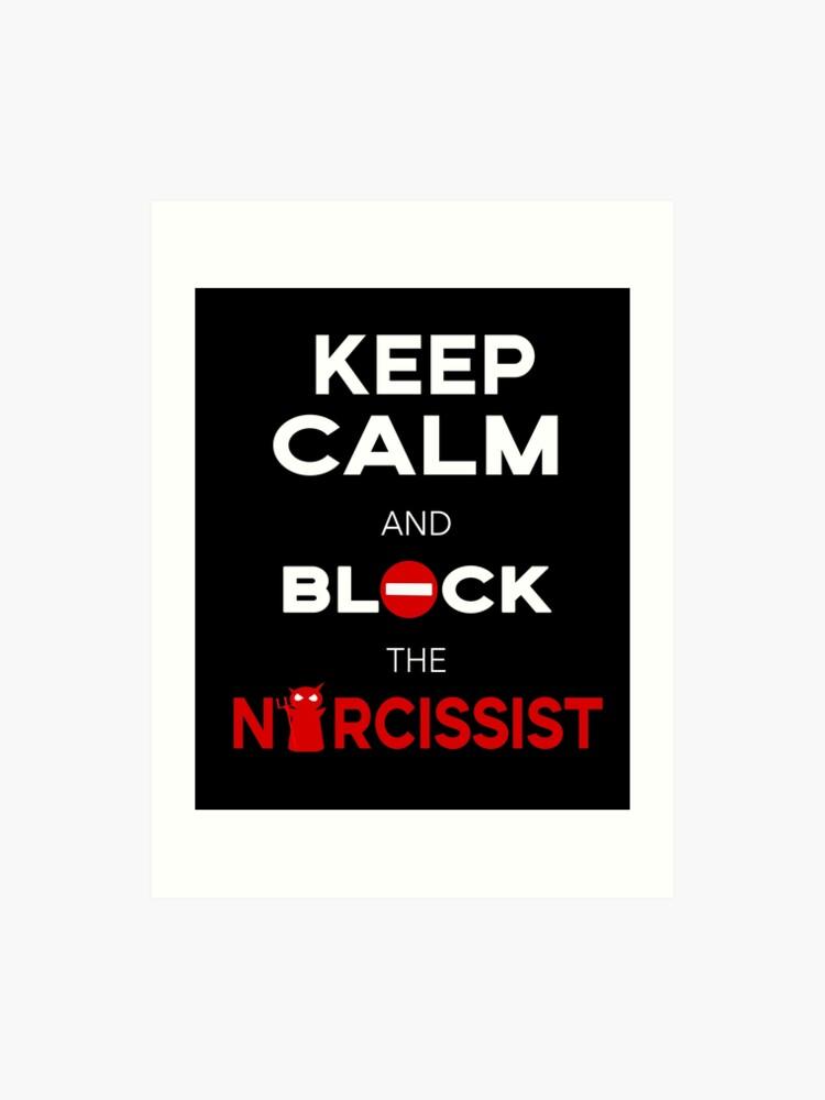 Stop Narcissists, Narcissism  Keep Calm and Block the Narcissist  | Art  Print