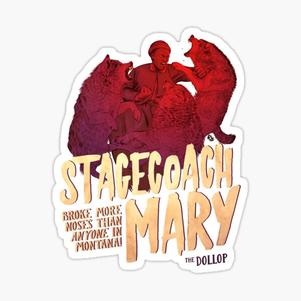 The Dollop - Stagecoach Mary Sticker