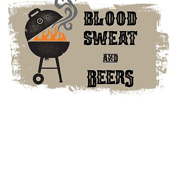 Blood Sweat and Beers by BloodSweatBeers