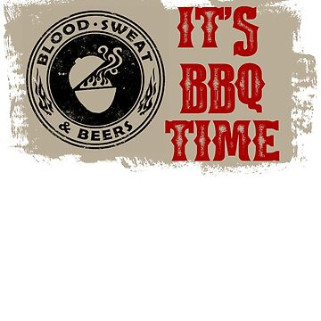 Blood Sweat and Beers - It's BBQ Time by BloodSweatBeers