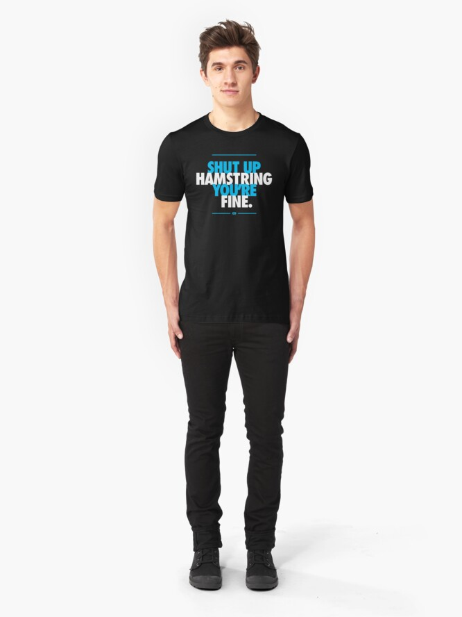 Alternate view of Shut Up Hamstring You're Fine Slim Fit T-Shirt