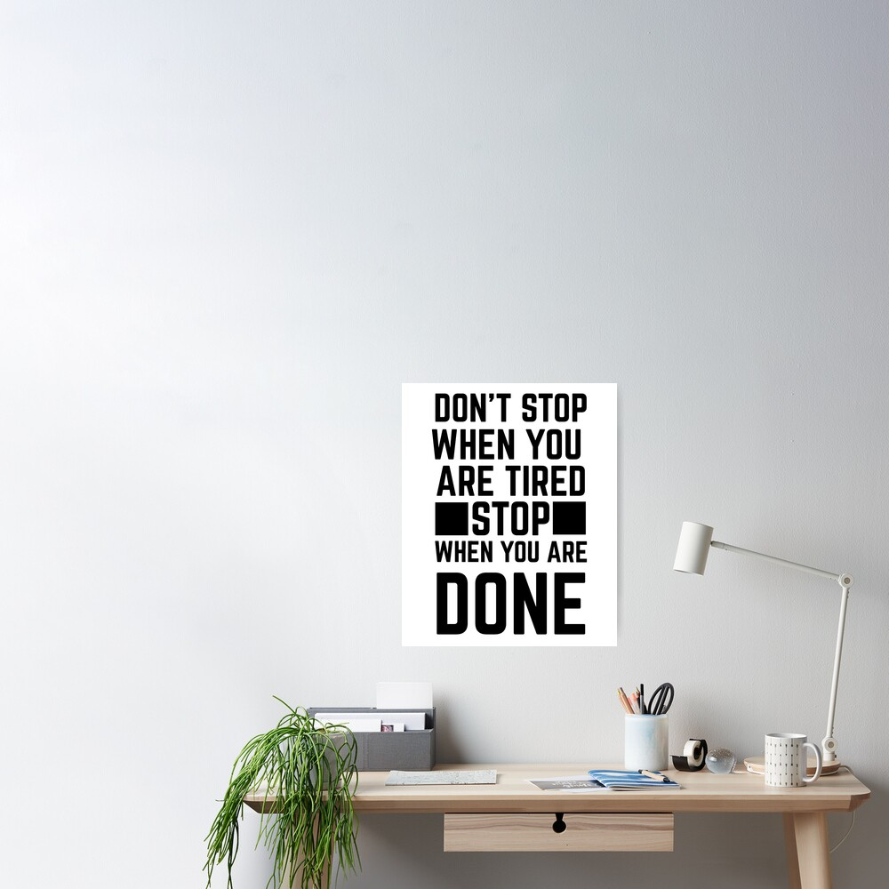 Don't Stop When You're Tired, Stop When You're Done Poster