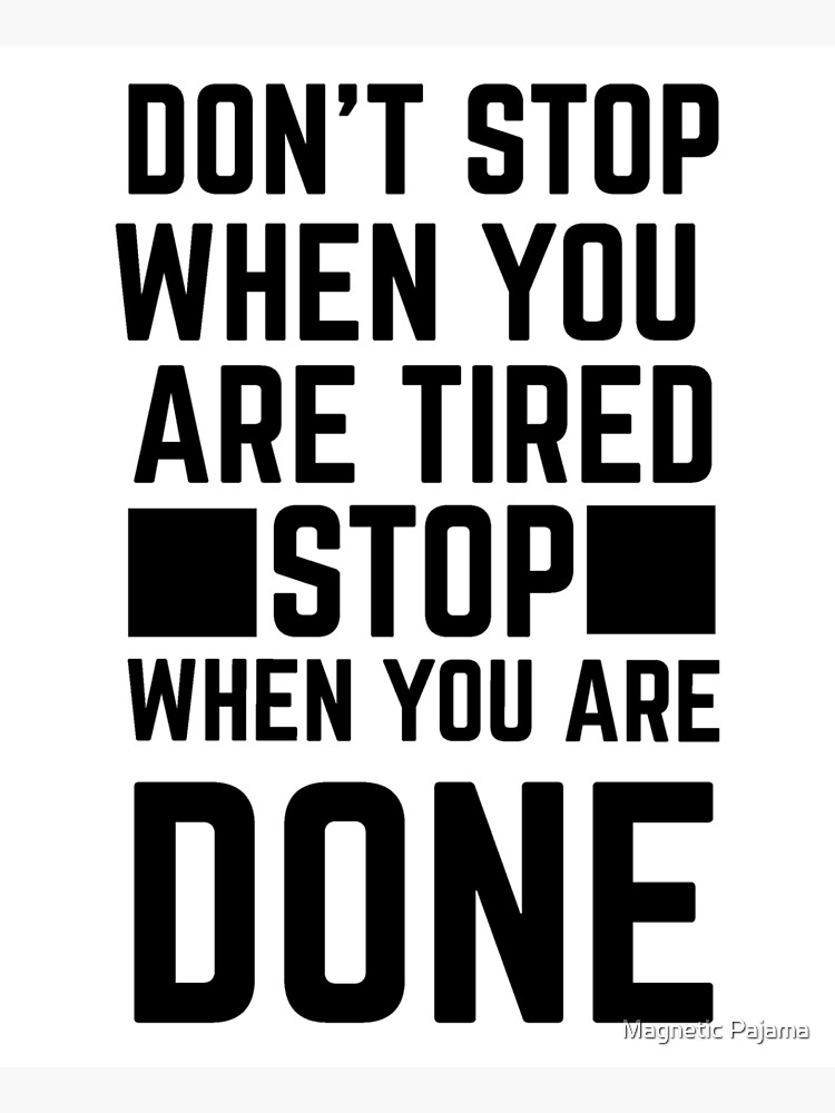 Don't Stop When You're Tired, Stop When You're Done by MagneticMama