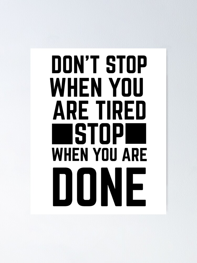 Alternate view of Don't Stop When You're Tired, Stop When You're Done Poster