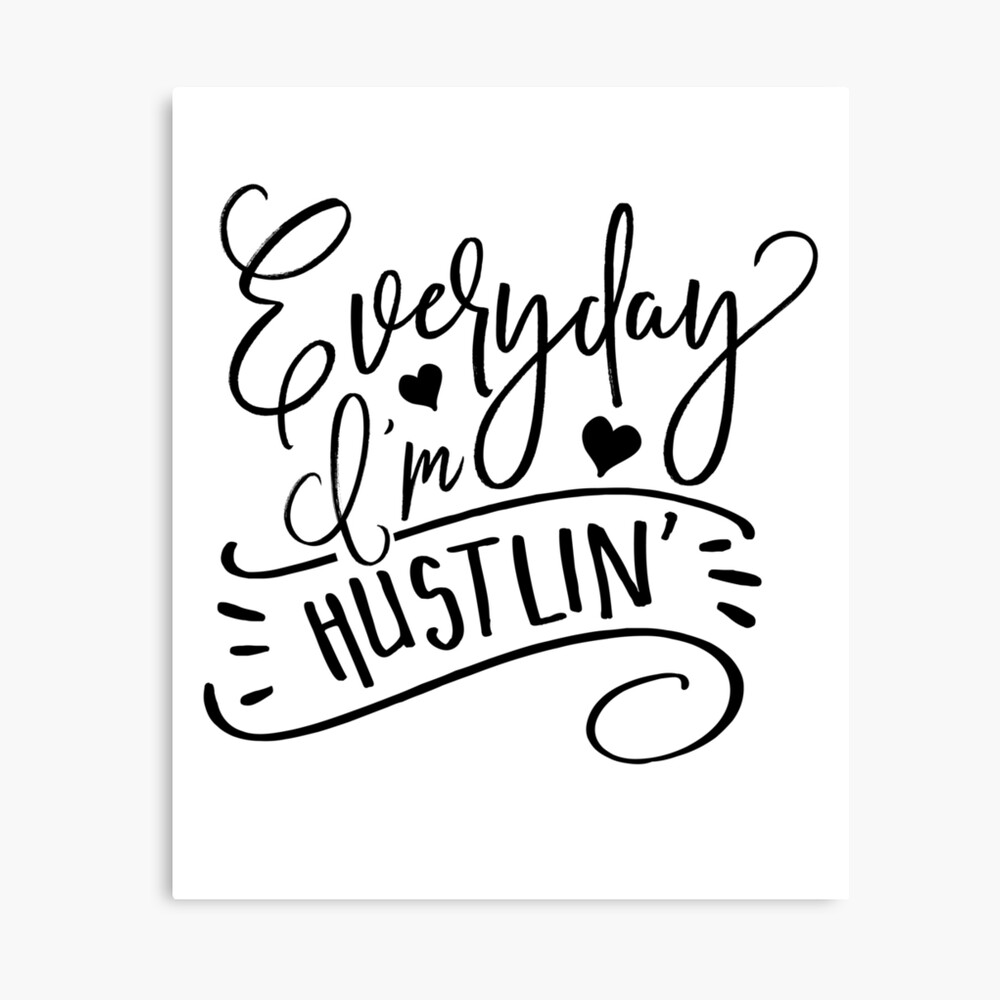 Everyday I'm Hustlin' Canvas Print