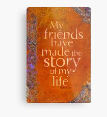 My Friends Have Made the Story of my Life Metal Print