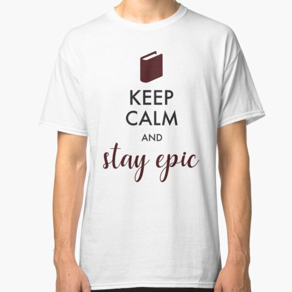 Keep Calm and Stay Epic – Epicfied rebrand Classic T-Shirt