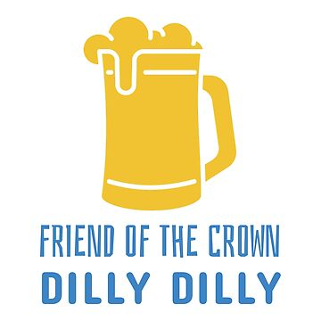 Dilly Dilly - Friend of the Crown by GreatRepublic