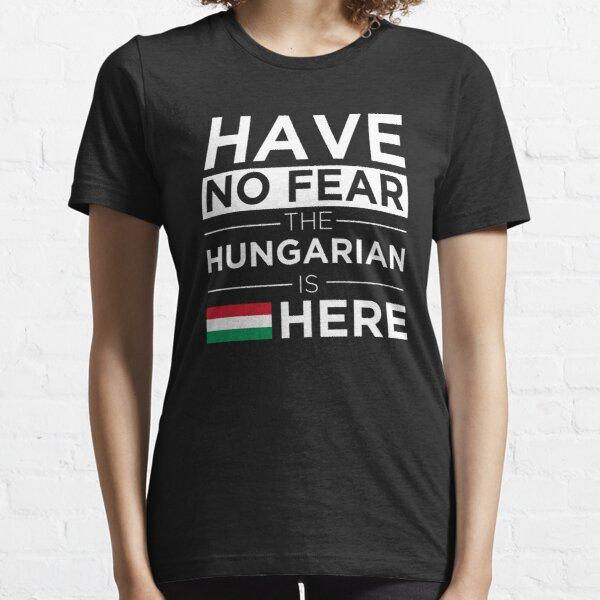 Have No Fear The Hungarian is here Hungary  Essential T-Shirt