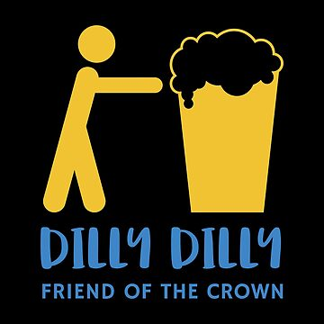 Dilly Dilly True Friend of the Crown by GreatRepublic