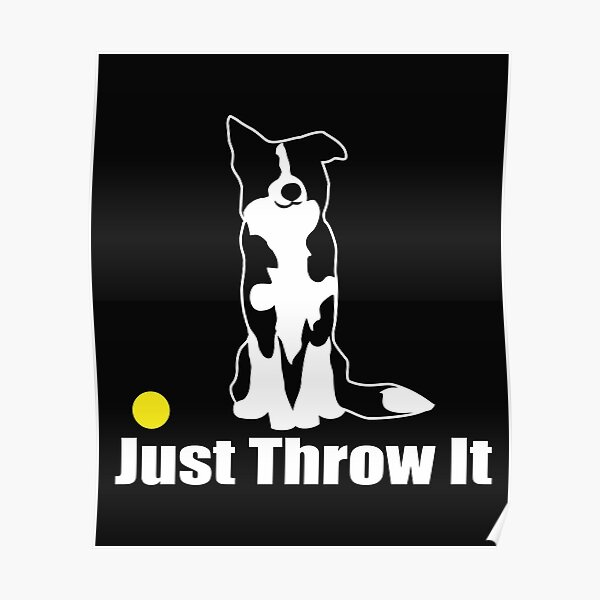Just Throw It Border Collie Dog | NickerStickers on Redbubble Poster