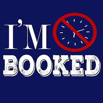 IM BOOKED by GalaxyTees