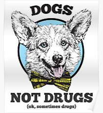 Dogs Not Drugs. ok, sometimes drugs Poster