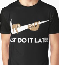 Just Do It Later. Sloths. Graphic T-Shirt