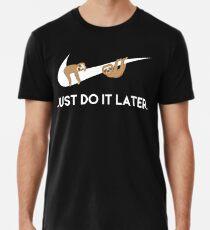 Camiseta premium para hombre Solo hazlo más tarde. Perezosos.