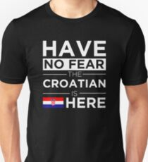 Have No Fear The Croatian is here Pride Proud Croatia Unisex T-Shirt