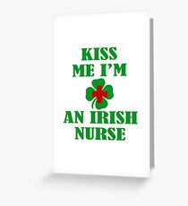 KISS ME IM AN IRISH NURSE Greeting Card