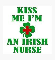 KISS ME IM AN IRISH NURSE Photographic Print