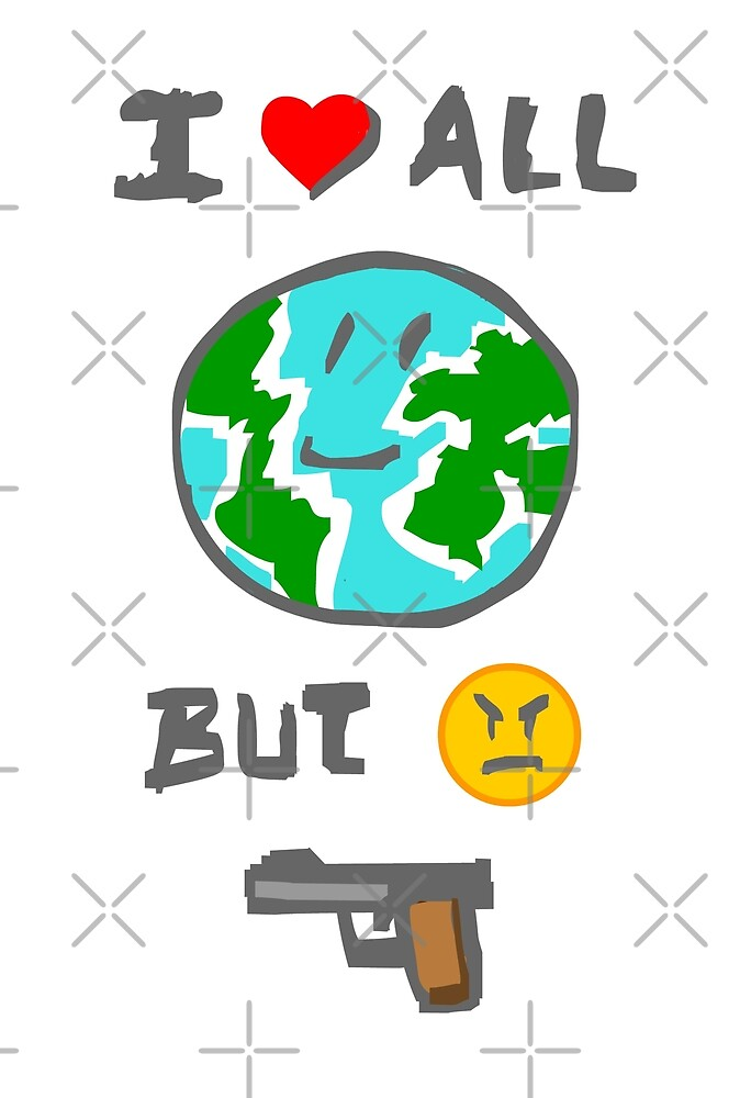 MEME I love all the world but I hate weapons by Elkin Grueso