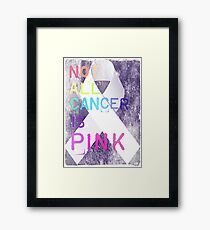 Not All Cancer Is Pink  Framed Print