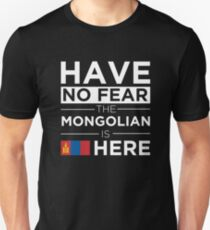 Have No Fear The Mongolian is here Pride Proud Mongolia Unisex T-Shirt