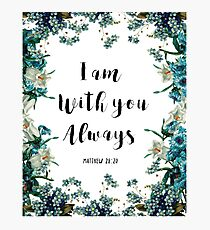 I am with you always Photographic Print
