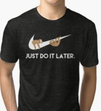 Just Do It Later. Sloths. Tri-blend T-Shirt