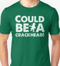 Could Be A Crackhead! Unisex T-Shirt