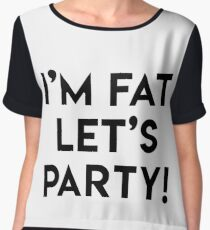 I'M FAT LET'S PARTY! Chiffon Top