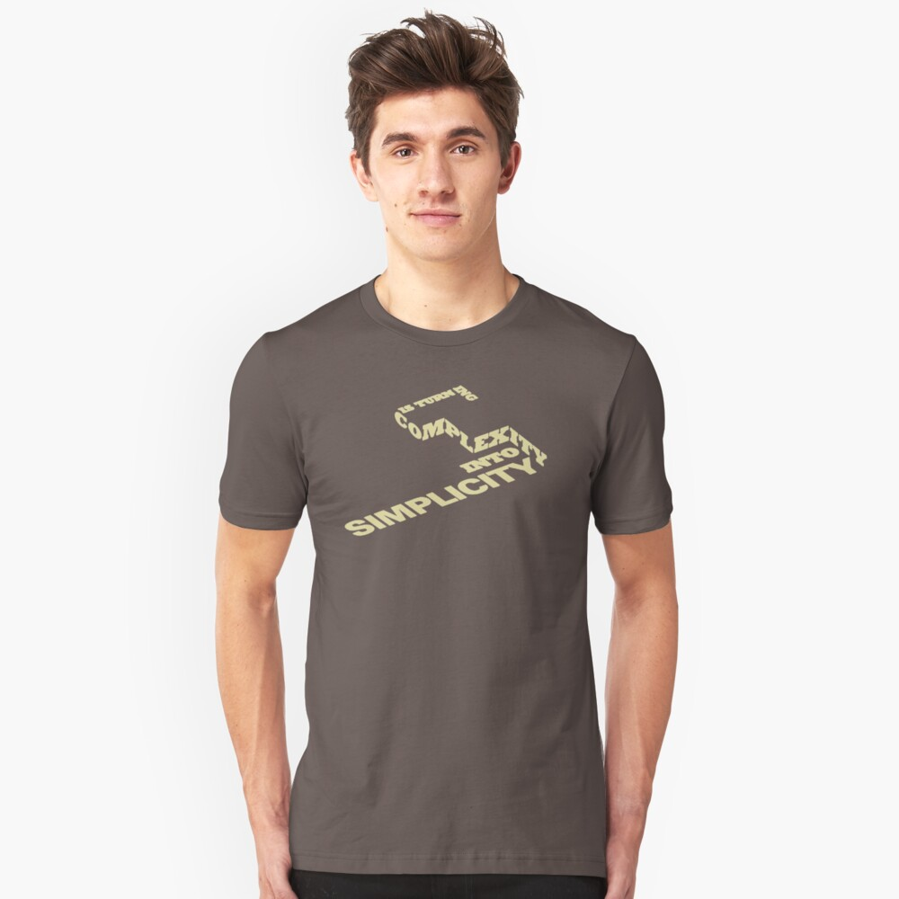 Is Turn Ing Complexity Into Simplicity YA389 New Product Unisex T-Shirt Front