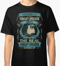 EVERYBODY IS A FORKLIFT OPERATOR Classic T-Shirt