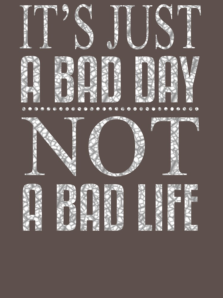 It Is Just A Bad Day Not A Bad Life BW938 Trending by Anywalks