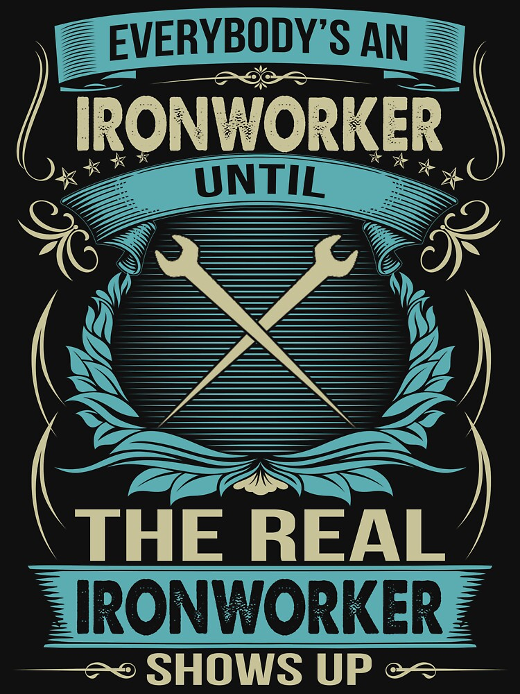 EVERYBODY IS A IRONWORKER by todayshirt