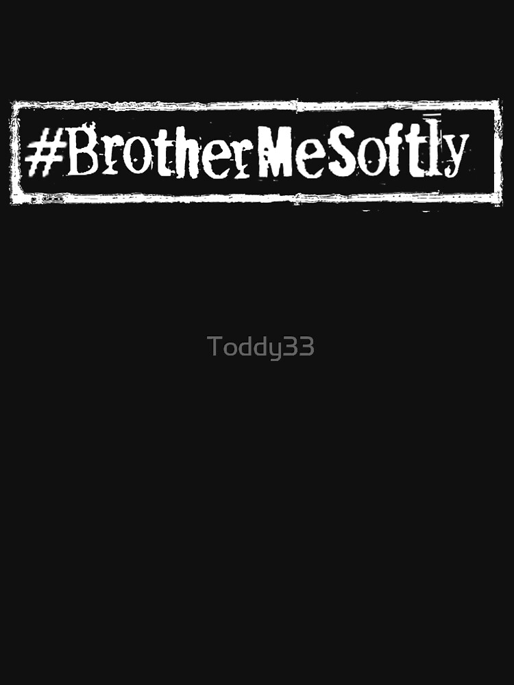 #BrotherMeSoftly by Toddy33