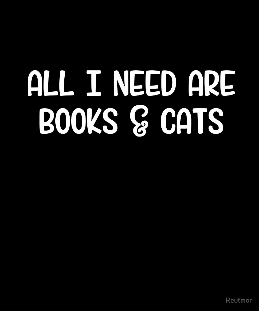 All I Need Are Books& Cats - Animal Pets Gift  by Reutmor