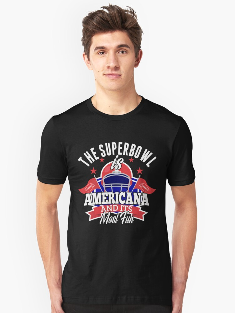The Super Bowl is Americana Awesome American Football T shirt Unisex T-Shirt Front