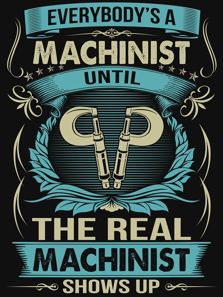 EVERYBODY IS A MACHINIST by todayshirt