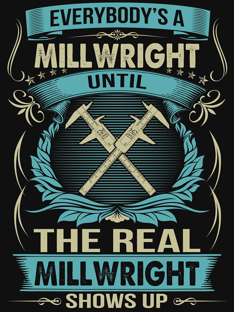 EVERYBODY IS A MILLWRIGHT by todayshirt
