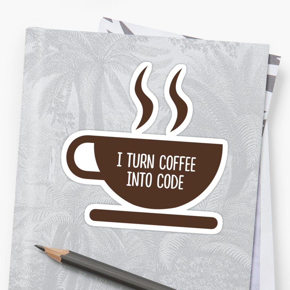 I Turn Coffee Into Code by RogueDroid