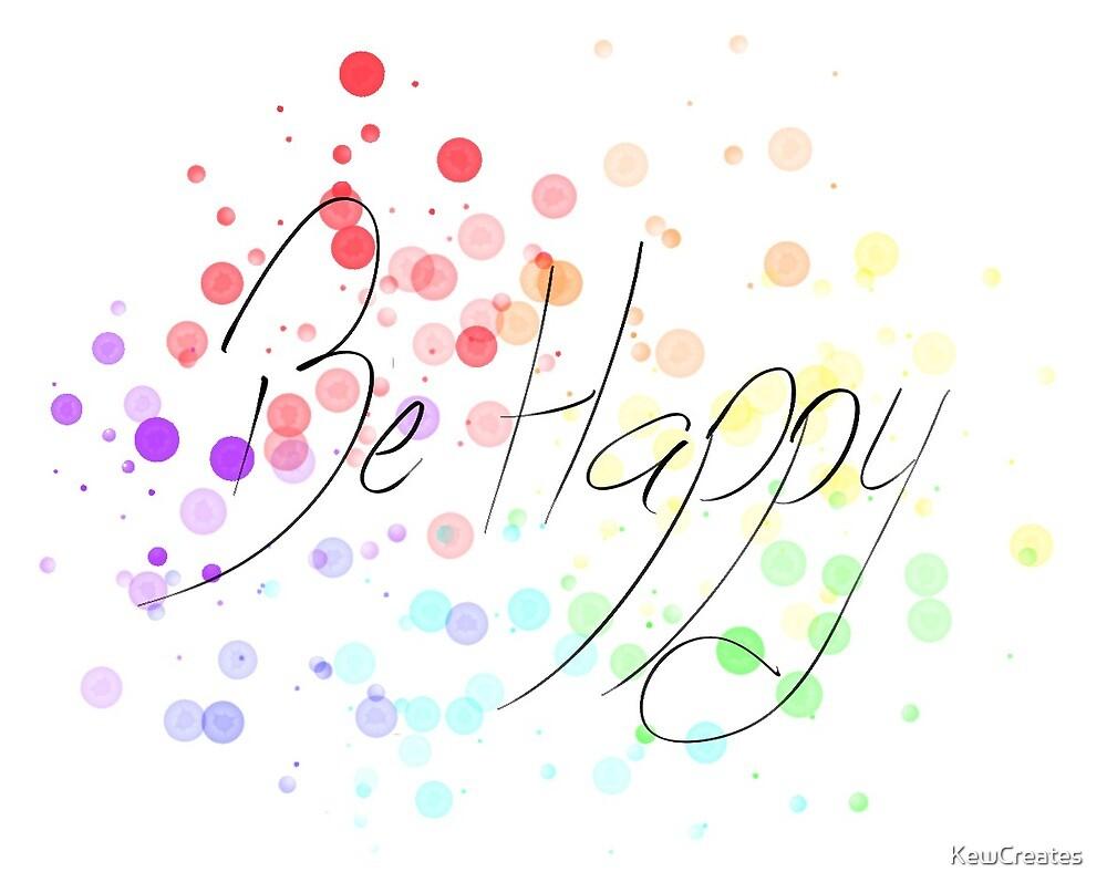 Be happy by KewCreates