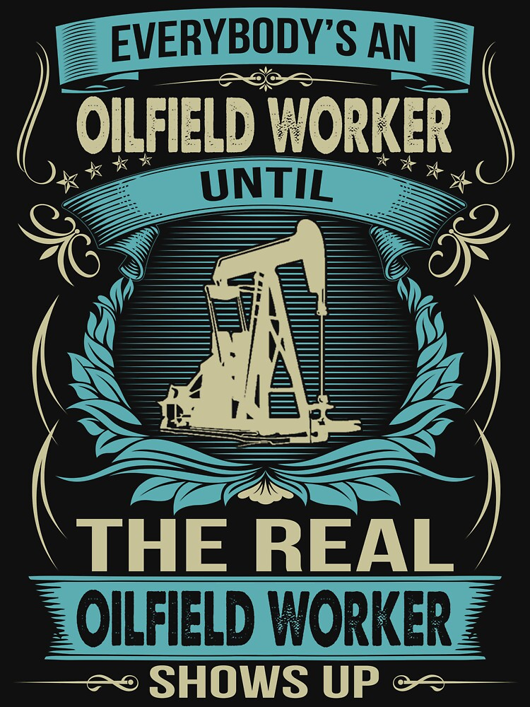 EVERYBODY IS A OILFIELD WORKER by todayshirt