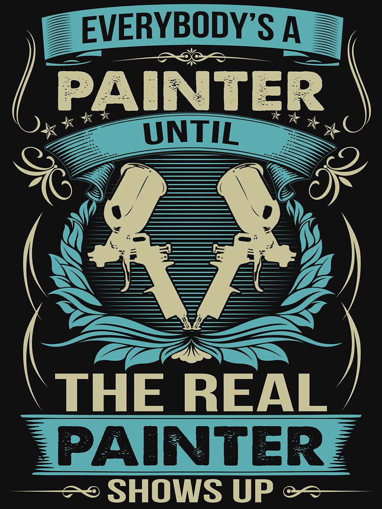 EVERYBODY IS A PAINTER by todayshirt