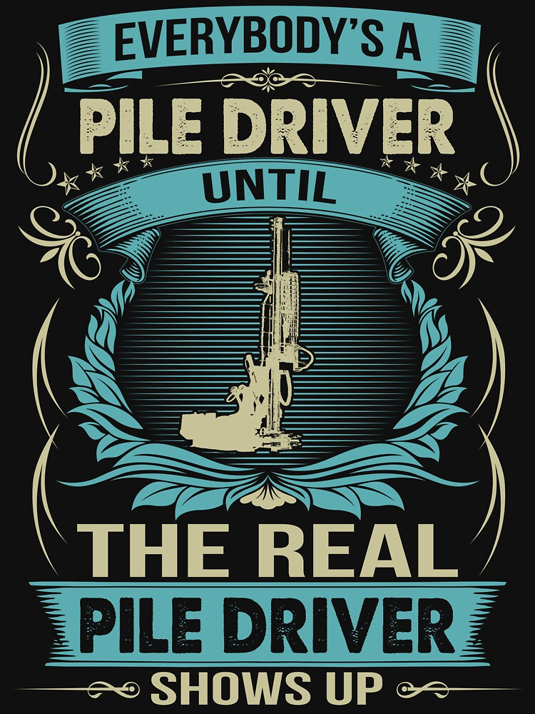 EVERYBODY IS A PILE DRIVER by todayshirt
