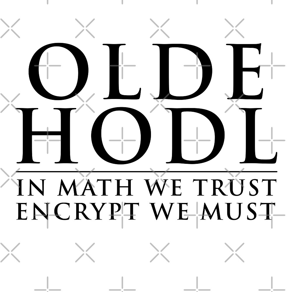 OLDE HODL | In Math we Trust | Encrypt we must by sublimepw